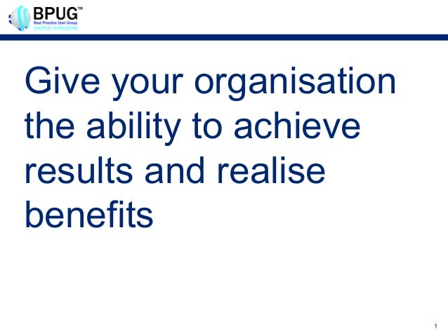 Give your organisationthe ability to achieveresults and realisebenefits                         1