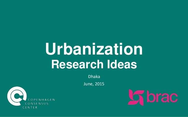 Urbanization Research Ideas Dhaka June, 2015