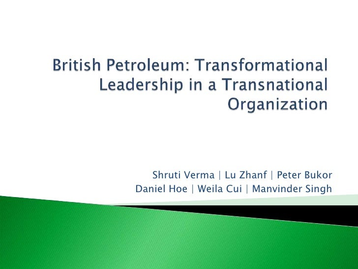 British Petroleum: Transformational Leadership in a Transnational Organization<br />Shruti Verma | Lu Zhanf | Peter Bukor ...