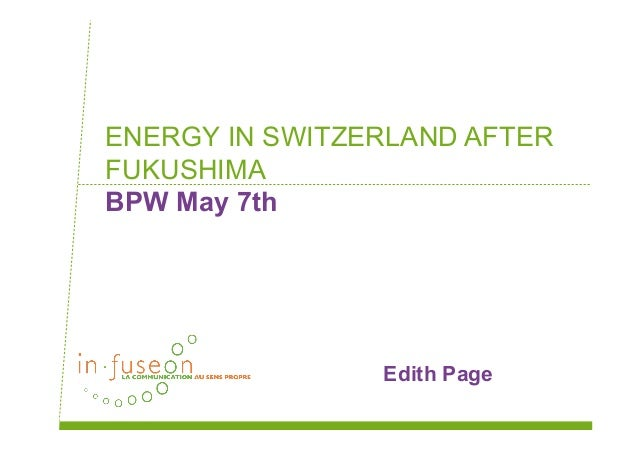 ENERGY IN SWITZERLAND AFTERFUKUSHIMABPW May 7thEdith Page