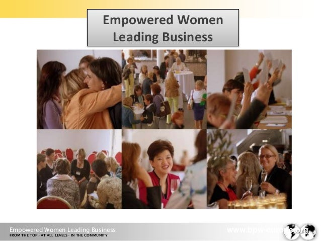 Empowered Women Leading Business  Empowered Women Leading Business FROM THE TOP · AT ALL LEVELS · IN THE COMMUNITY  www.bp...