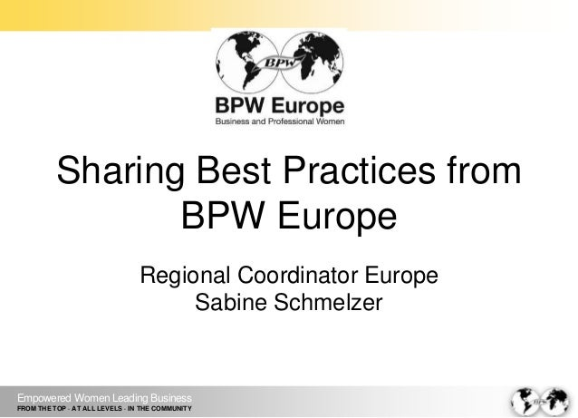 Empowered Women Leading Business FROM THE TOP · AT ALL LEVELS · IN THE COMMUNITY Sharing Best Practices from BPW Europe Re...
