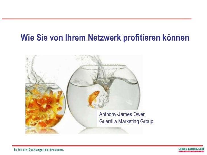 Wie Sie von Ihrem Netzwerk profitieren können<br />Anthony-James Owen<br />Guerrilla Marketing Group<br />