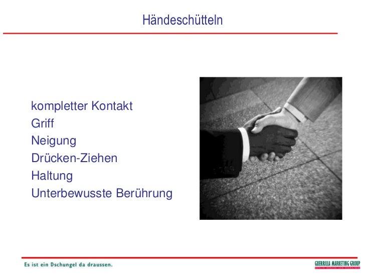 Händeschütteln<br />kompletter Kontakt<br />Griff<br />Neigung<br />Drücken-Ziehen<br />Haltung<br />Unterbewusste Berühru...