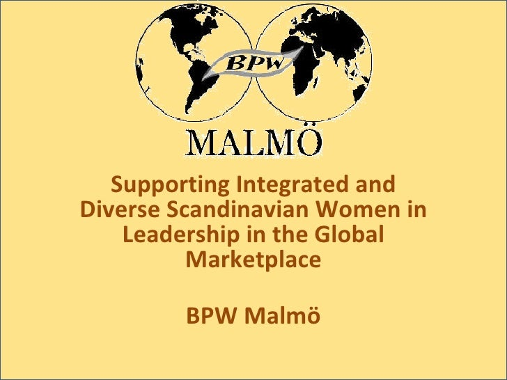 Supporting Integrated and Diverse Scandinavian Women in Leadership in the Global Marketplace BPW Malmö