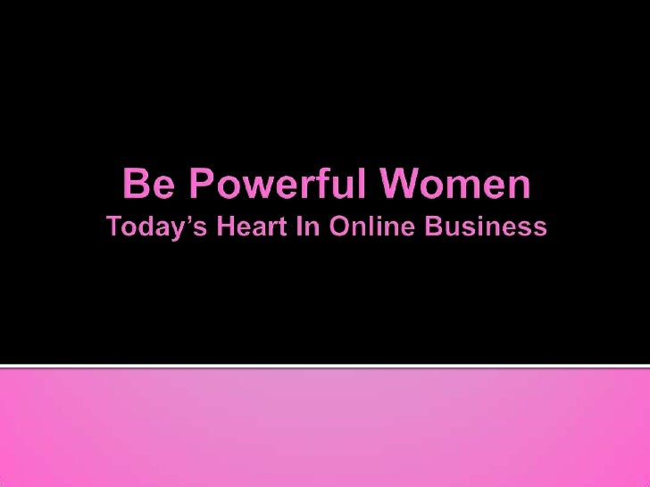 Be Powerful WomenToday's Heart In Online Business<br />