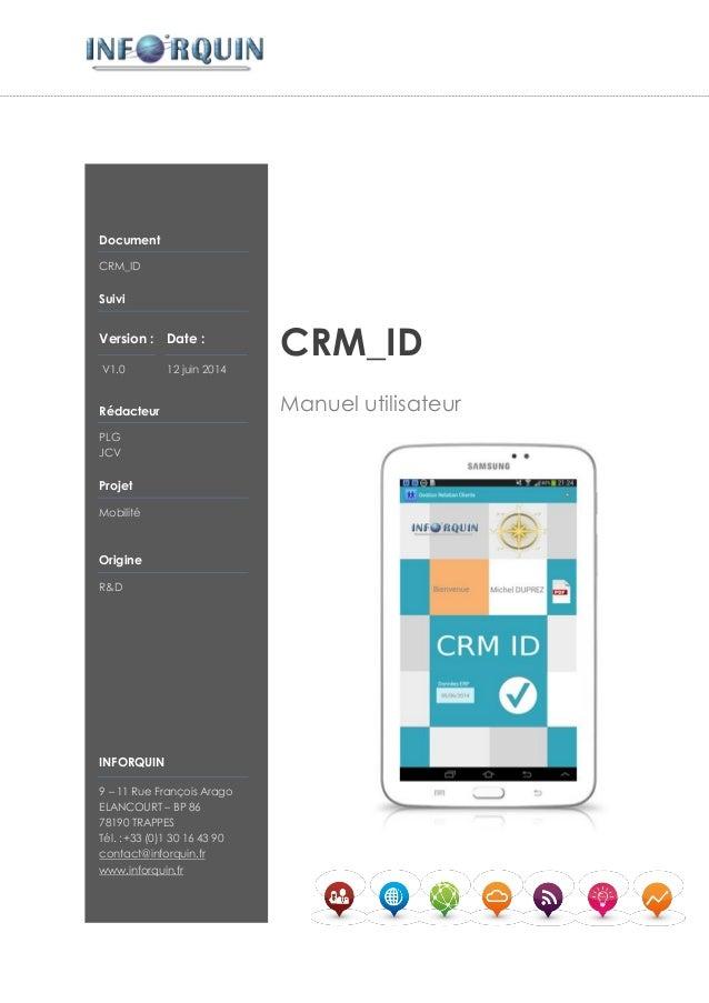 Document CRM_ID Suivi Version : V1.0 Date : 12 juin 2014 Rédacteur PLG JCV Projet Mobilité Origine R&D INFORQUIN 9 – 11 Ru...