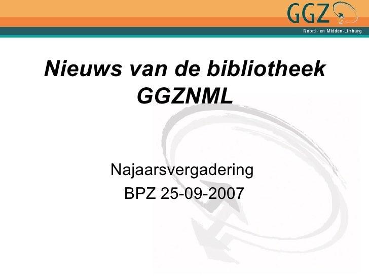 Nieuws van de bibliotheek G G ZNML Najaarsvergadering  BPZ 25-09-2007