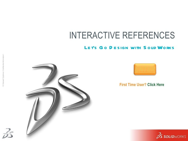 INTERACTIVE REFERENCES <ul><li>Let's Go Design with SolidWorks </li></ul>First Time User?  Click Here