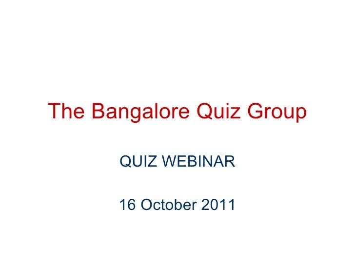 The Bangalore Quiz Group QUIZ WEBINAR 16 October 2011