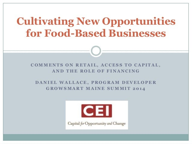 Cultivating New Opportunities  for Food-Based Businesses  COMMENTS ON RETAIL, ACCESS TO CAPITAL,  AND THE ROLE OF FINANCIN...