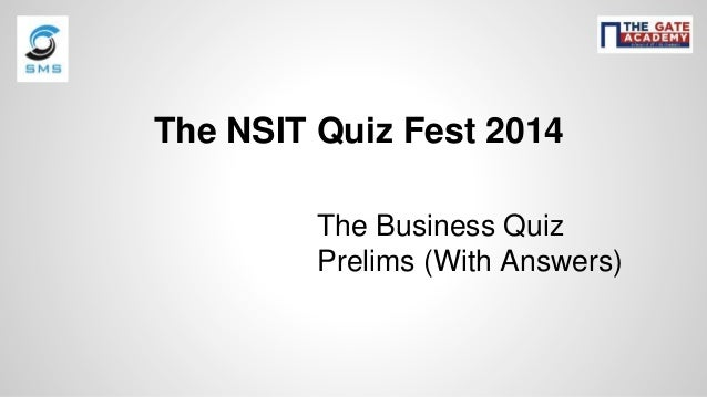 The NSIT Quiz Fest 2014 The Business Quiz Prelims (With Answers)