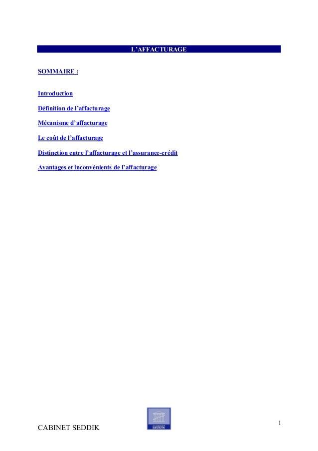 CABINET SEDDIK 1 L'AFFACTURAGE SOMMAIRE : Introduction Définition de l'affacturage Mécanisme d'affacturage Le coût de l'af...