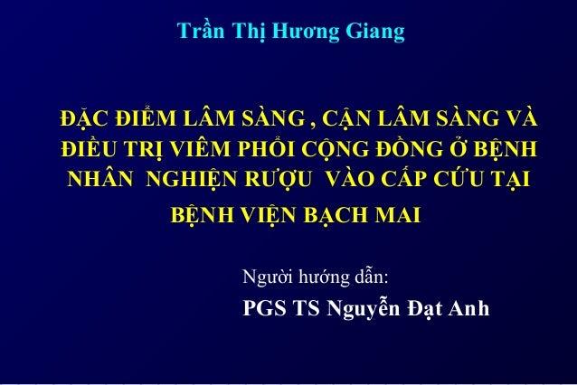 Người hướng dẫn: PGS TS Nguyễn Đạt Anh ĐẶC ĐIỂM LÂM SÀNG , CẬN LÂM SÀNG VÀ ĐIỀU TRỊ VIÊM PHỔI CỘNG ĐỒNG Ở BỆNH NHÂN NGHIỆN...
