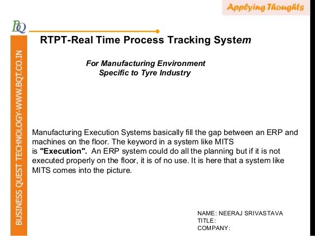 RTPT-Real Time Process Tracking System For Manufacturing Environment Specific to Tyre Industry NAME: NEERAJ SRIVASTAVA TIT...