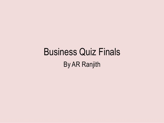Business Quiz Finals     By AR Ranjith