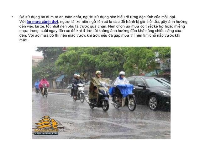 • Để sử dụng áo đi mưa an toàn nhất, người sử dụng nên hiểu rõ từng đặc tính của mỗi loại. Với áo mưa cánh dơi, người lái ...