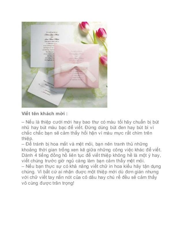 Viết tên khách mời : – Nếu là thiệp cưới mới hay bao thư có màu tối hãy chuẩn bị bút nhũ hay bút màu bạc để viết. Đừng dùn...