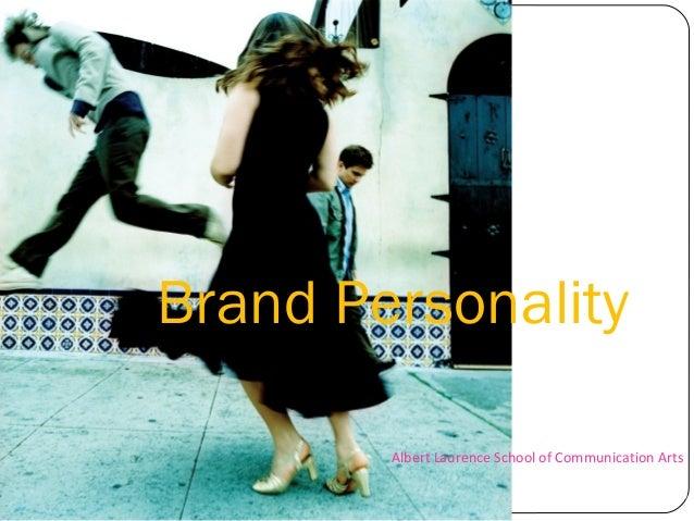 Brand Personality A. Kwanta Panthongprasert Albert Laurence School of Communication Arts Department of Advertising 2010