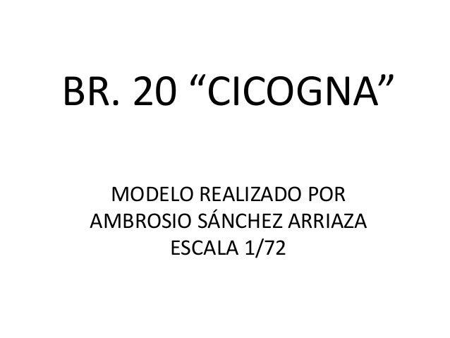 """BR. 20 """"CICOGNA""""  MODELO REALIZADO POR AMBROSIO SÁNCHEZ ARRIAZA       ESCALA 1/72"""