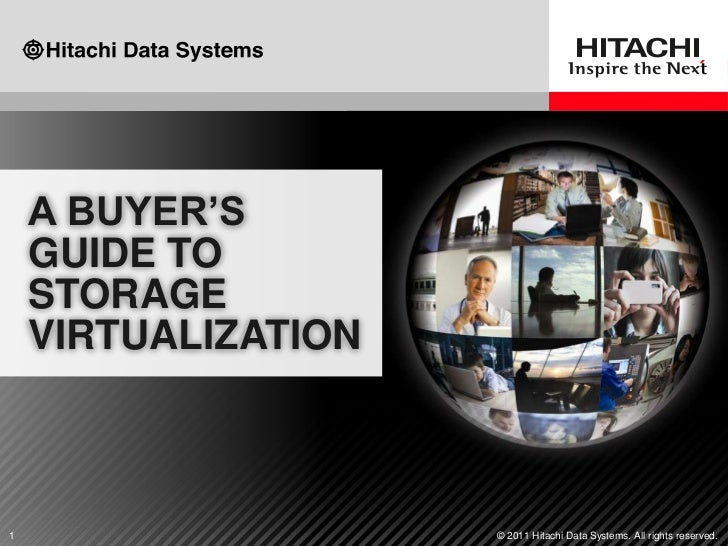 "A BUYER""S    GUIDE TO    STORAGE    VIRTUALIZATION1                    © 2011 Hitachi Data Systems. All rights reserved."