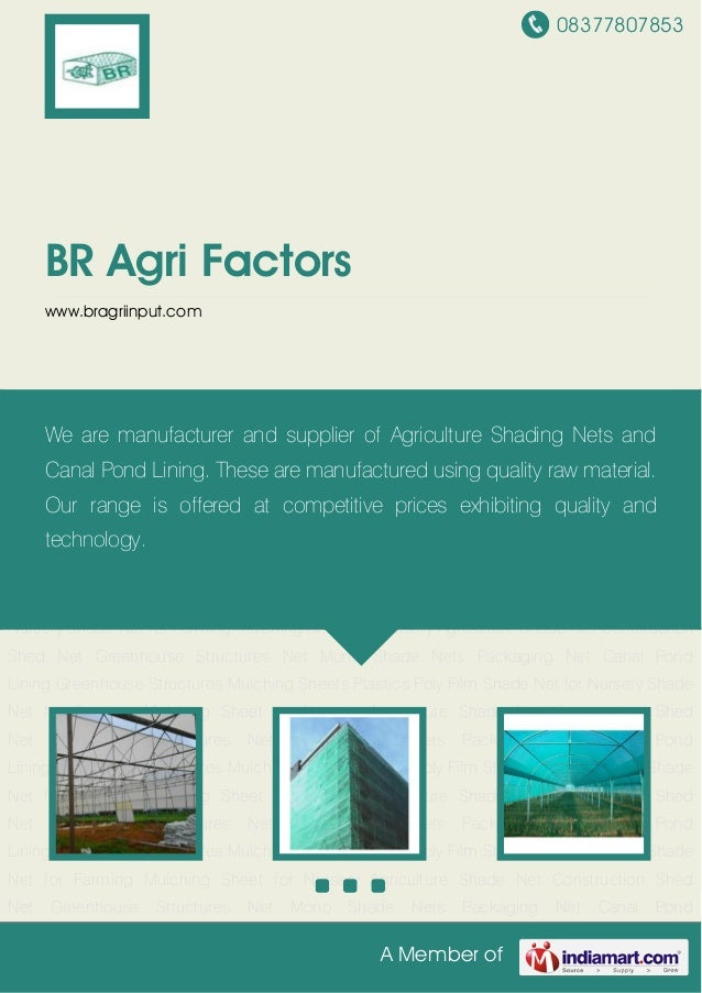 08377807853 A Member of BR Agri Factors www.bragriinput.com Agriculture Shade Net Construction Shed Net Greenhouse Structu...