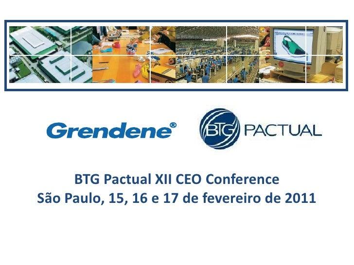 BTG Pactual XII CEO ConferenceSão Paulo, 15, 16 e 17 de fevereiro de 2011