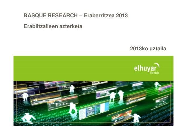 BASQUE RESEARCH – Eraberritzea 2013 Erabiltzaileen azterketa 2013ko uztaila