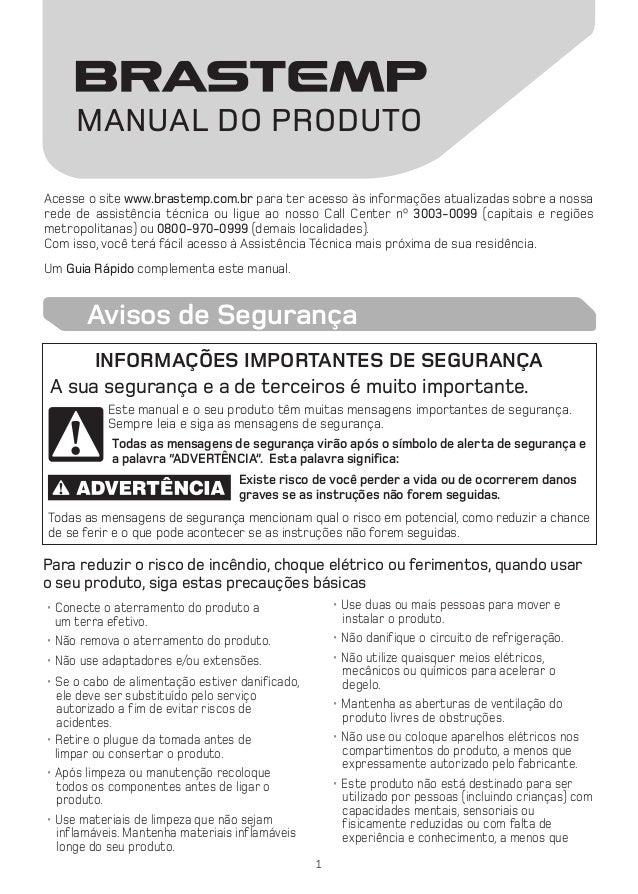 Acesse o site www.brastemp.com.br para ter acesso às informações atualizadas sobre a nossa rede de assistência técnica ou ...