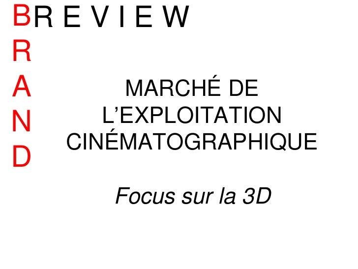 BR E V I E WRA       MARCHÉ DEN     L'EXPLOITATION   CINÉMATOGRAPHIQUED      Focus sur la 3D