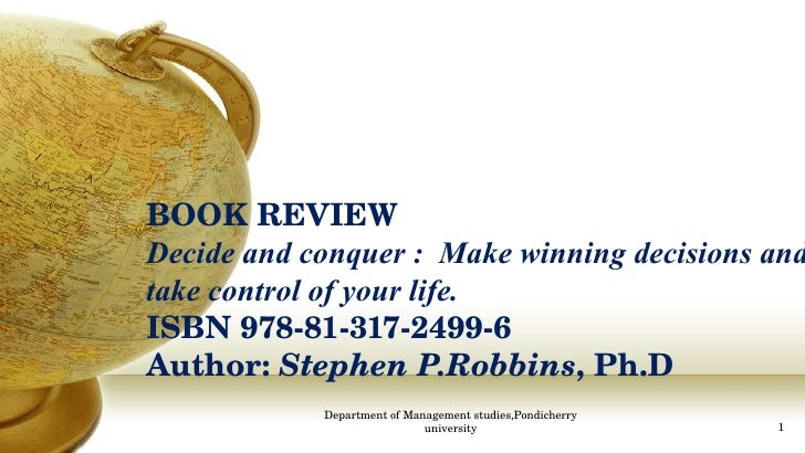 BOOK REVIEW Decide and conquer :  Make winning decisions and take control of your life. ISBN 978-81-317-2499-6 Author:  St...