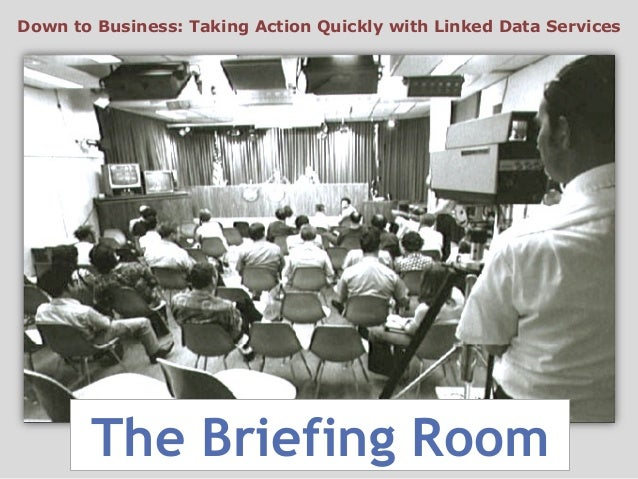 The Briefing RoomDown to Business: Taking Action Quickly with Linked Data Services
