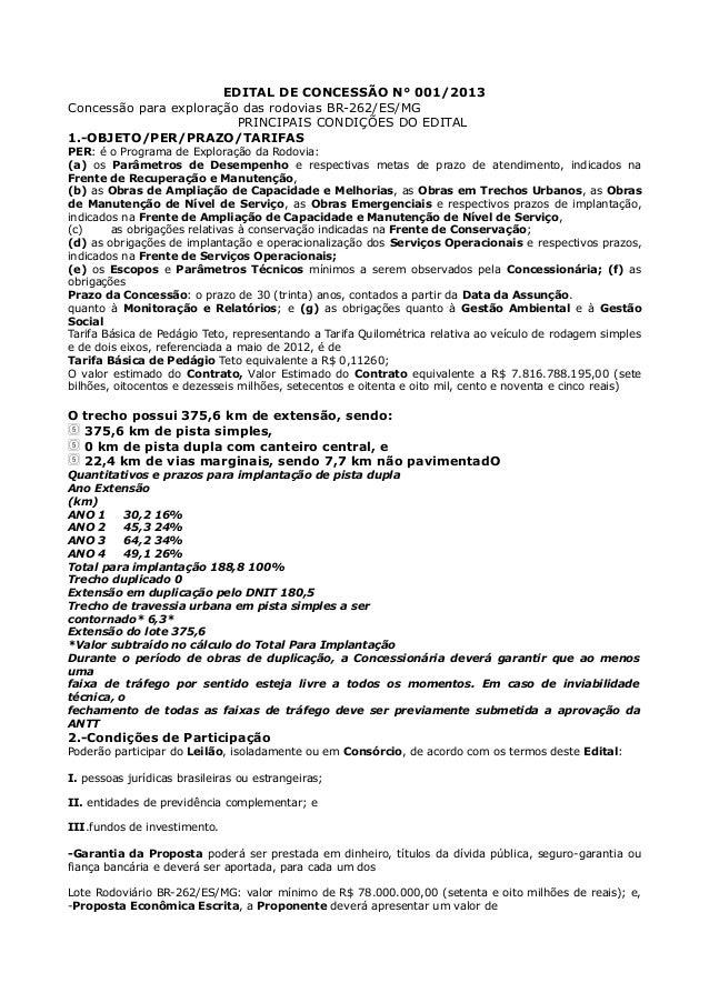 EDITAL DE CONCESSÃO N° 001/2013 Concessão para exploração das rodovias BR-262/ES/MG PRINCIPAIS CONDIÇÕES DO EDITAL 1.-OBJE...