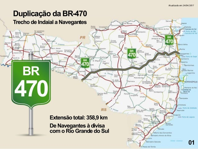 BR 470 BR 470 BR 470 BR 470 Extensão total: 358,9 km Duplicação da BR-470 Trecho de Indaial a Navegantes De Navegantes à d...