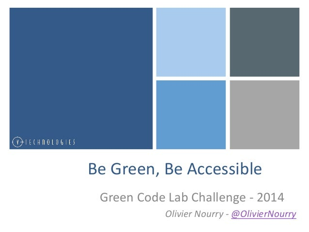 Be Green, Be Accessible  Green Code Lab Challenge - 2014  Olivier Nourry - @OlivierNourry