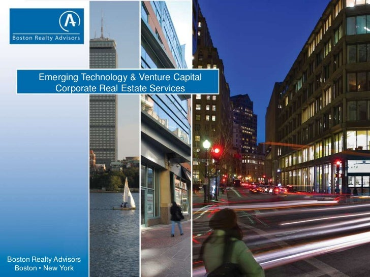 Emerging Technology & Venture Capital <br />Corporate Real Estate Services<br />Boston Realty Advisors<br />Boston • New Y...