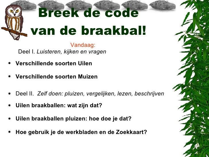 Breek de code  van de braakbal!  <ul><ul><li>Vandaag: </li></ul></ul><ul><ul><li>Deel I.  Luisteren, kijken en vragen </li...