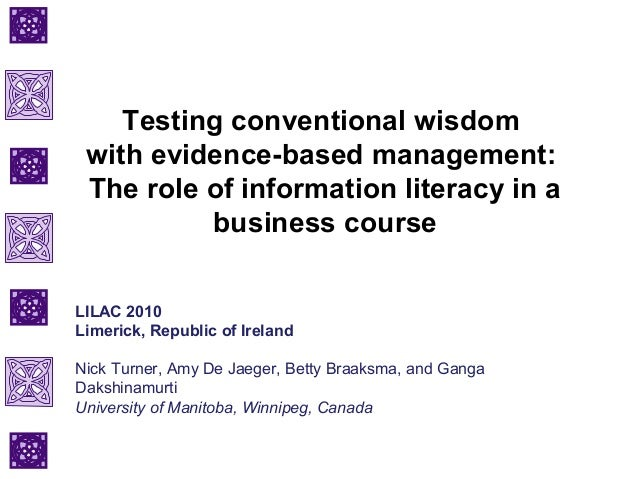 Testing conventional wisdom with evidence-based management: The role of information literacy in a business course LILAC 20...