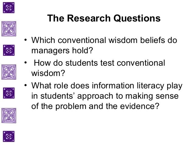 Trouble With Conventional Wisdom Is >> Testing Conventional Wisdom With Evidence Based Management The Role