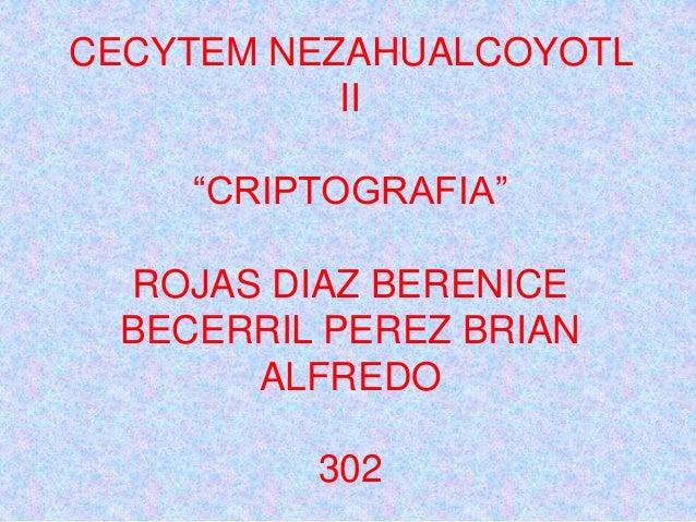 "CECYTEM NEZAHUALCOYOTL  II  ""CRIPTOGRAFIA""  ROJAS DIAZ BERENICE  BECERRIL PEREZ BRIAN  ALFREDO  302"