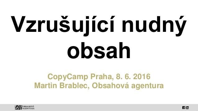Vzrušující nudný obsah CopyCamp Praha, 8. 6. 2016 Martin Brablec, Obsahová agentura