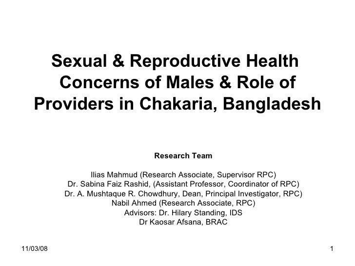 Sexual & Reproductive Health  Concerns of Males & Role of Providers in Chakaria, Bangladesh Research Team Ilias Mahmud (Re...