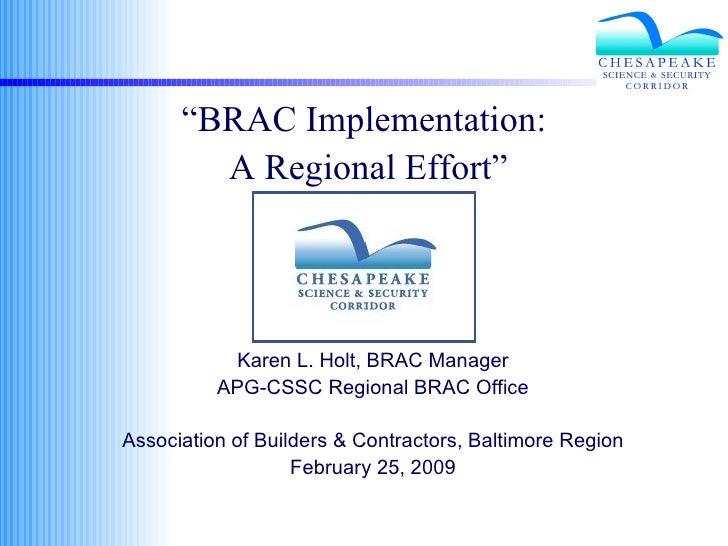 """ BRAC Implementation:  A Regional Effort""  Karen L. Holt, BRAC Manager APG-CSSC Regional BRAC Office Association of Buil..."