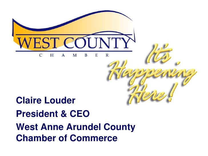Claire Louder<br />President & CEO<br />West Anne Arundel County Chamber of Commerce<br />