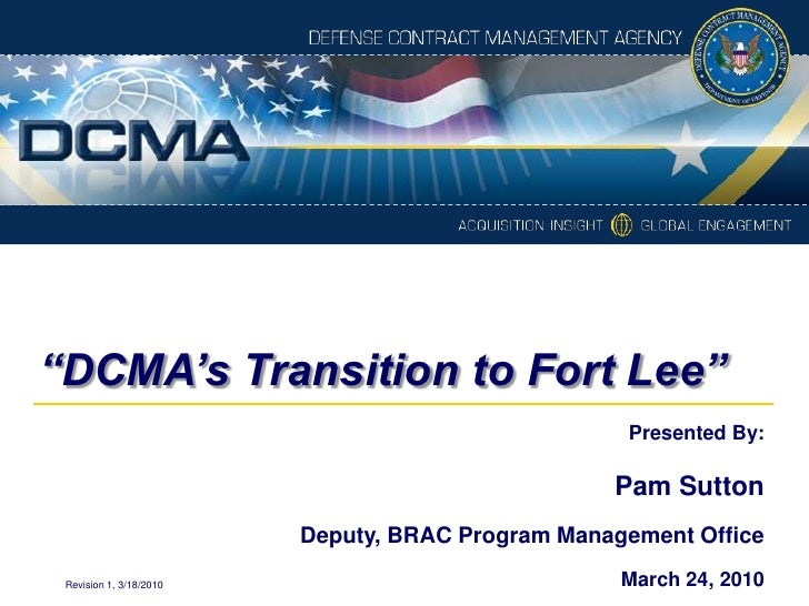 """""""DCMA's Transition to Fort Lee""""<br />Presented By:<br />Pam Sutton<br />Deputy, BRAC Program Management Office<br />March ..."""