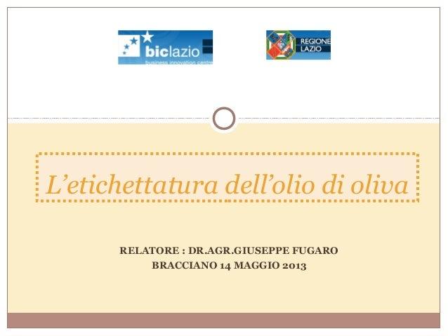 RELATORE : DR.AGR.GIUSEPPE FUGAROBRACCIANO 14 MAGGIO 2013L'etichettatura dell'olio di oliva