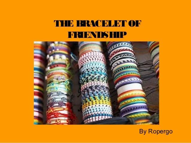 THE BRACELET OF  FRIENDSHIP              By Ropergo