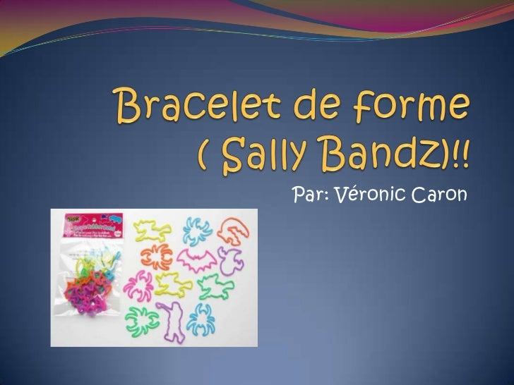 Bracelet de forme       ( Sally Bandz)!!<br />Par: Véronic Caron<br />