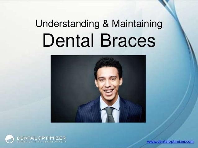 www.dentaloptimizer.com Understanding & Maintaining Dental Braces