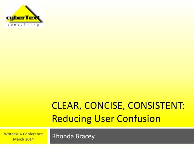 CLEAR, CONCISE, CONSISTENT: Reducing User Confusion Rhonda BraceyWritersUA Conference March 2014